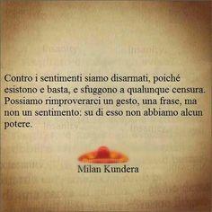se non lo sappiamo noi,che disarmati andiamo verso la bufera! Book Quotes, Words Quotes, Milan Kundera, Most Powerful Quotes, Common Quotes, Good Sentences, Italian Quotes, Something To Remember, My Mood