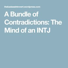 A Bundle of Contradictions: The Mind of an INTJ Intjs are not always quick-thinking.Fast-paced or crowded environments with constant stimulation and data can overwhelm an intj and turn him/her into a speechless moron.It's been solved.;-) 'Lack of response and dumb are the most earful titles of my childhood yrs.'