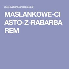 MASLANKOWE-CIASTO-Z-RABARBAREM Baking, Food, Asia, Polish Food Recipes, Kuchen, Bakken, Essen, Meals, Backen