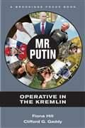 Mr. Putin: Operative in the Kremlin by Fiona Hill and Clifford Gaddy