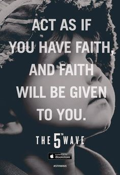 """""""Act as if you have faith and faith will be given to you."""" THE WAVE by Rick Yancey I Love Books, Good Books, Books To Read, A 5ª Onda, The 5th Wave Series, Wave Book, The Fifth Wave, The Last Star, Favorite Book Quotes"""