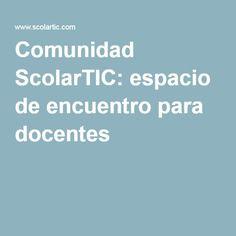 Comunidad ScolarTIC: espacio de encuentro para docentes
