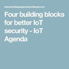 Four building blocks for better IoT security - IoT Agenda