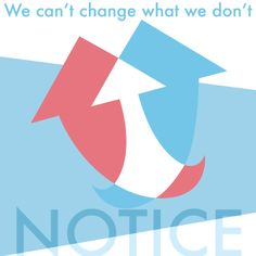 We can't change what we don't notice. #quote #focus #psychology #mindfulness