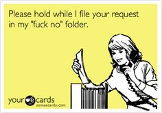 Please hold while I file your request in my 'fuck no' folder.