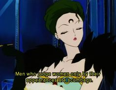 Men who judge women only by their looks are scumbags. Sailor moon knows what's up.