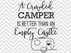 A Crowded Camper is Better Than an Empty Castle SVG and DXF Cut File • Png • Vector • Calligraphy • Download File • Cricut • Silhouette