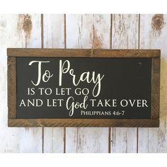 b2d1d573620 Sign Saying: To Pray Is To Let Go and Let God Take Over - Philippians