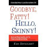Goodbye, Fatty! Hello, Skinny! How I Lost Weight And Still Ate The Foods I Loved-Without Dieting (Paperback)By Kim Rinehart