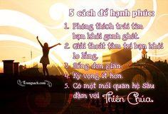 5 cách để hạnh phúc 1. Phóng thích trái tim bạn khỏi ganh ghét. 2. Giải thoát tâm trí bạn khỏi lo lắng. 3. Sống đơn giản. 4. Kỳ vọng ít hơn. 5. Có một mối quan hệ sâu đậm với Thiên Chúa.