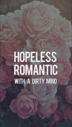 Hopeless romantic with a dirty mind