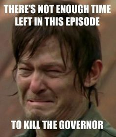 The Walking Dead - There's Not Enough Time Left in This Episode...To Kill The Governor (Daryl Dixon Meme)