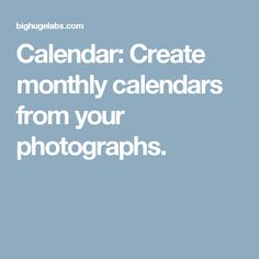 Calendar: Create monthly calendars from your photographs.