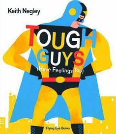 Buy Tough Guys Have Feelings Too by Keith Negley at Mighty Ape NZ. A boldly illustrated picture book read-aloud about how everyone gets sad--ninjas, wrestlers, knights, superheroes, everyone .even daddies have emoti. Feelings Book, Feelings And Emotions, Good Books, My Books, Library Books, Man Parts, Preschool Lessons, Preschool Library, Kindergarten Books