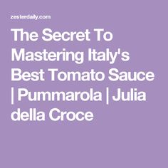 The Secret To Mastering Italy's Best Tomato Sauce | Pummarola | Julia della Croce