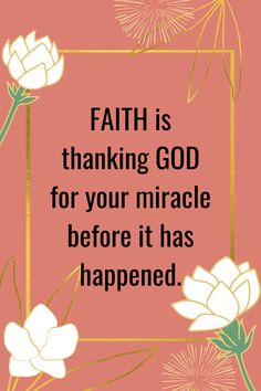 Faith is thanking GOD for your miracle before it has happened.  It is by God's grace through our faith that we experience God's miraculous works in our lives. In the midst of difficulties that we encounter in life, let us put our trust and faith in God the way Abraham, Moses, Noah, Joshua and Caleb did.  Through faith, we can overcome the world with Him and live a victorious life even while we are still here on earth.