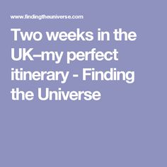 Two weeks in the UK–my perfect itinerary - Finding the Universe
