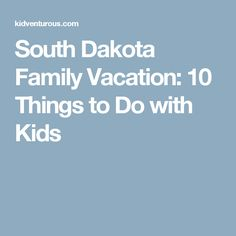 South Dakota Family Vacation: 10 Things to Do with Kids