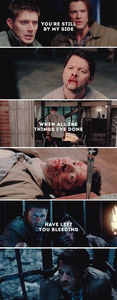 Dean + Castiel: You're still by my side when all the things I've done have left you bleeding