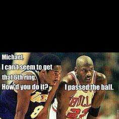 MIchael Jordan. Look Kobe stop stealing my moves dude. You are never going to be like me!