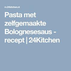 Pasta met zelfgemaakte Bolognesesaus - recept   24Kitchen