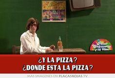 ¿y la pizza? ¿dónde está la pizza?