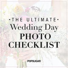The Ultimate Wedding Day Photo Checklist: Pin Now, Save For Later