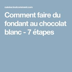 Comment faire du fondant au chocolat blanc - 7 étapes