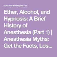 Ether, Alcohol, and Hypnosis: A Brief History of Anesthesia (Part 1) | Anesthesia Myths: Get the Facts, Lose the Fear