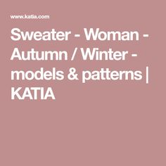 Sweater - Woman - Autumn / Winter - models & patterns | KATIA