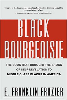 Black Bourgeoisie: The Book That Brought the Shock of Self-Revelation to Middle-Class Blacks in America: E. Franklin Frazier: 9780684832418: Amazon.com: Books