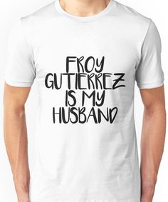 0b900061 Froy Gutierrez is my husband Unisex T-Shirt Froy Gutierrez, My Husband,  Classic