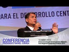 Presidencia de la República del Ecuador Conferencia Magistral: El ser humano por encima de las utilidades, Guatemala 19/08/2014