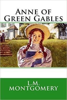 December 2016- Anne of Green Gables: L.M. Montgomery: 9781503214132: Amazon.com: Books