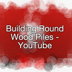 Building Round Wood Piles - YouTube