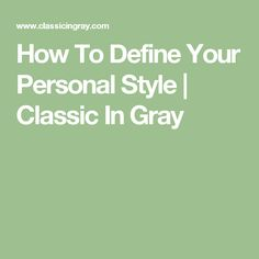 How To Define Your Personal Style | Classic In Gray