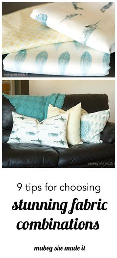 Simple and practical Tips for Choosing Fabric Combinations for your home or any other project.