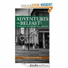 Amazon.com: Adventures in Belfast: Northern Irish Life After the Peace Agreement eBook: Caroline Oceana Ryan: Kindle Store