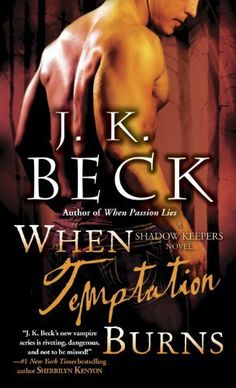 When Temptation Burns: A Shadow Keepers Novel (Shadow Keepers 6) by J.K. Beck, http://www.amazon.com/dp/0345525671/ref=cm_sw_r_pi_dp_Wim6pb10895FW