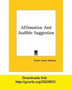Affirmation And Audible Suggestion (9781425355272) Orison Swett Marden , ISBN-10: 1425355277  , ISBN-13: 978-1425355272 ,  , tutorials , pdf , ebook , torrent , downloads , rapidshare , filesonic , hotfile , megaupload , fileserve