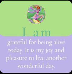 Today's Power Thought: I am grateful for being alive today. It is my joy and pleasure to live another wonderful day. (From Louise Hay's I Can Do It: Affirmations for Health cards.)