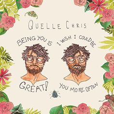 Quelle Chris - Being You Is Great, I Wish I Could Be You More Often
