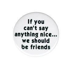 If You Can t Say Anything Nice We Should Be Friends Button Badge Pin 44mm 1.75