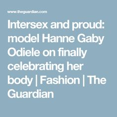 Intersex and proud: model Hanne Gaby Odiele on finally celebrating her body | Fashion | The Guardian