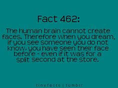 Tiny facts 462 about the human brain and faces. Friggin amazing!