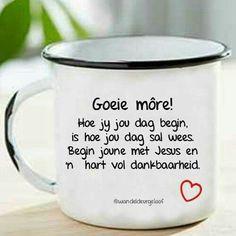 Begin jou dag met 'n hart vol dankbaarheid Good Morning Messages, Good Morning Greetings, Good Morning Quotes, Afrikaanse Quotes, Goeie More, Special Quotes, Diy Makeup, Scriptures, Language