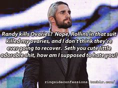 """""""Randy kills Ovaries? Nope, Rollins in that suit killed my ovaries, and I don't think they're ever going to recover. Seth you cute ..."""