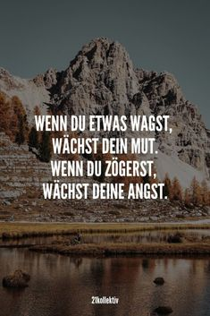 Lebensweisheiten, Zitate und Sprüche über Mut When you dare something, your courage grows, but when you hesitate, your fear grows. Poetry Quotes, Wisdom Quotes, Life Quotes, Quotes Quotes, Inspirational Quotes For Women, Motivational Quotes, Funny Quotes, Inspiring Quotes, German Quotes