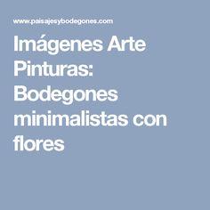 Imágenes Arte Pinturas: Bodegones minimalistas con flores