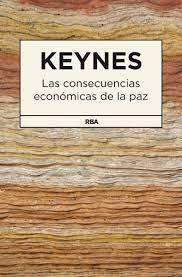 KEYNES, JOHN MAYNARD.  Las consecuencias económicas de la paz (338 KEY con) Enviado a Francia para participar en los preparativos del tratado de Versalles, Keynes se mostró en desacuerdo con lo que se pretendía hacer, porque pensaba que lo importante no era exigir reparaciones a los alemanes, sino reconstruir la economía europea. El mejor libro de Keynes según sus biógrafos.